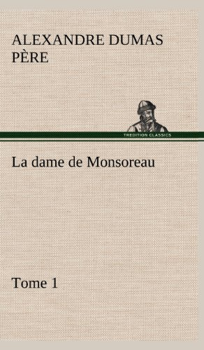 La dame de Monsoreau - Tome 1. (French Edition): Alexandre Dumas père