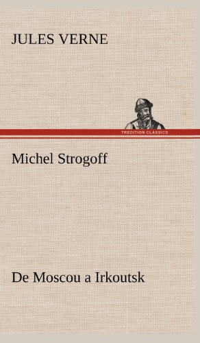 Michel Strogoff de Moscou a Irkoutsk (French Edition): Verne, Jules