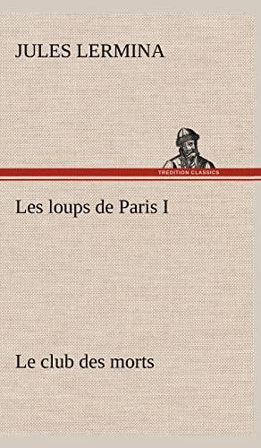 Les Loups de Paris I. Le Club Des Morts (French Edition): Lermina, Jules