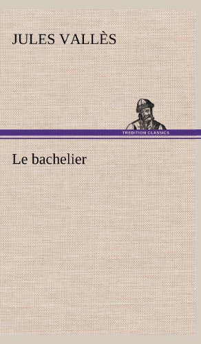 Le Bachelier (French Edition): Valles, Jules