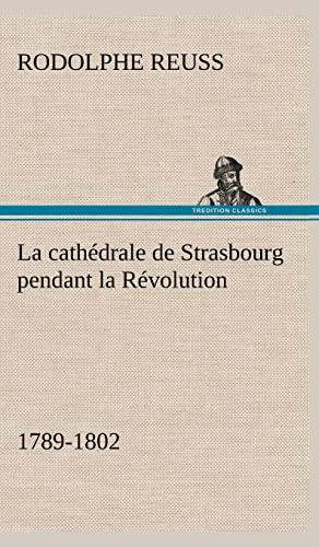 La Cath Drale de Strasbourg Pendant La R Volution. (1789-1802) (French Edition): Reuss, Rodolphe