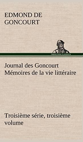 9783849145804: Journal des Goncourt (Troisième série, troisième volume) Mémoires de la vie littéraire (French Edition)