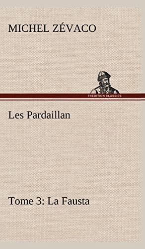 9783849145910: Les Pardaillan - Tome 03, La Fausta (French Edition)