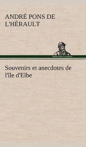 Souvenirs Et Anecdotes de L'Ile D'Elbe (French Edition): Pons De L'h Rault, Andr; Pons De...