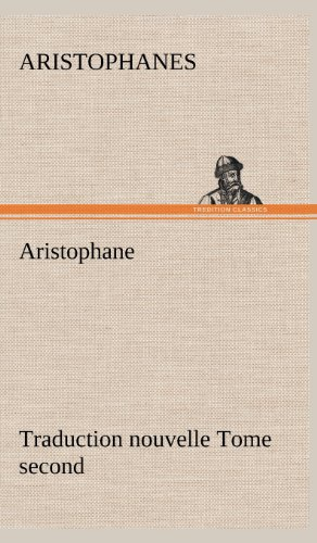Aristophane Traduction Nouvelle, Tome Second: Aristophanes