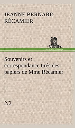 Souvenirs Et Correspondance Tires Des Papiers de Mme Recamier (2/2) (French Edition): R. ...