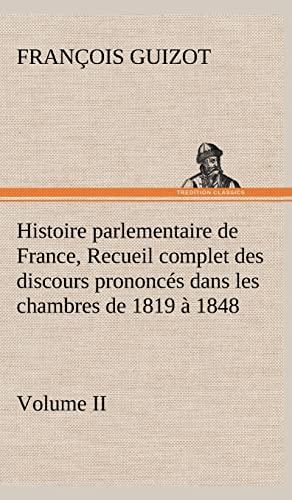 Histoire Parlementaire de France, Volume II. Recueil Complet Des Discours Prononces Dans Les ...