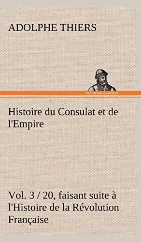 Histoire Du Consulat Et de L'Empire, (Vol. 3 / 20) Faisant Suite L'Histoire de La R ...