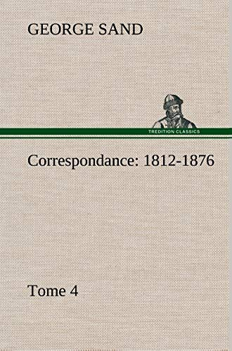 Correspondance, 1812-1876 - Tome 4 (French Edition): Sand, George