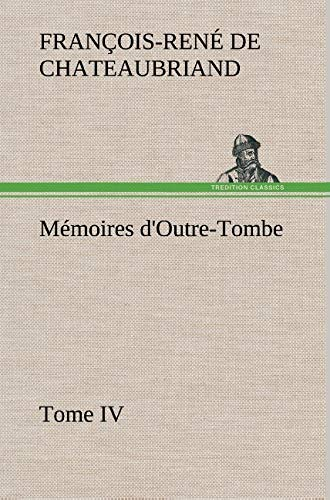 Memoires D'Outre-Tombe, Tome IV (French Edition): Chateaubriand, Francois Rene