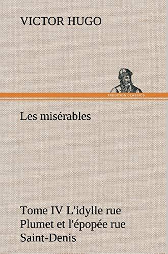 Les MIS Rables Tome IV L'Idylle Rue Plumet Et L' Pop E Rue Saint-Denis (French Edition): ...