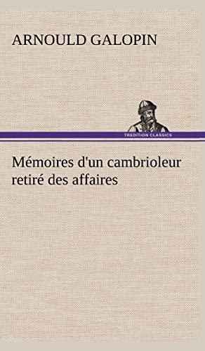 M Moires D'Un Cambrioleur Retir Des Affaires (French Edition): Galopin, Arnould