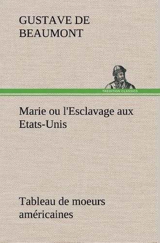 Marie ou l'Esclavage aux Etats-Unis Tableau de moeurs américaines (French Edition): ...