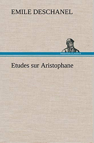 Etudes Sur Aristophane (French Edition): Deschanel, Emile