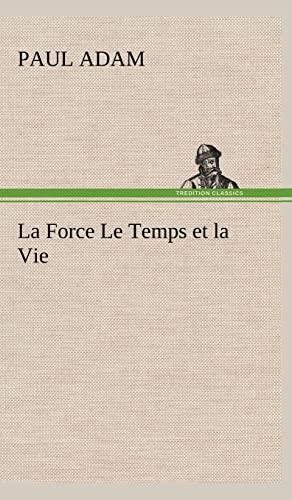 La Force Le Temps Et La Vie (French Edition): Adam, Paul