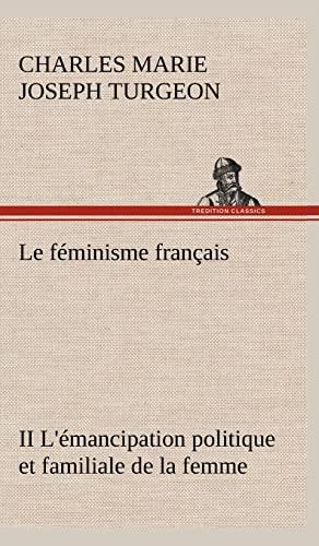Le Feminisme Francais II L'Emancipation Politique Et Familiale de La Femme (French Edition): ...