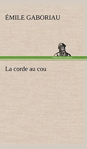 La Corde Au Cou (French Edition): Gaboriau, Emile