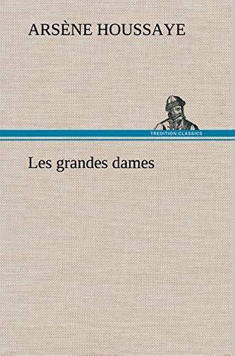 Les Grandes Dames (French Edition): Houssaye, Arsaune