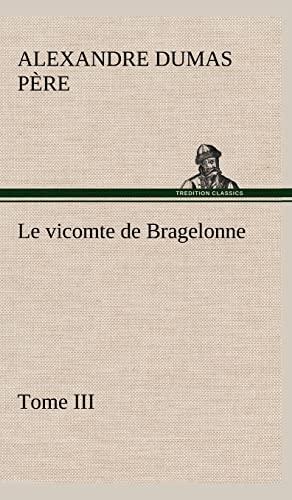 Le Vicomte de Bragelonne, Tome III. (French Edition): Dumas P. Re, Alexandre