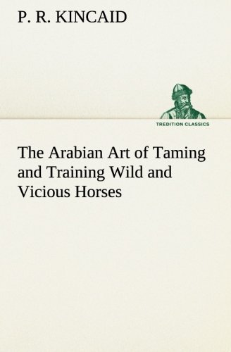 9783849147280: The Arabian Art of Taming and Training Wild and Vicious Horses (TREDITION CLASSICS)