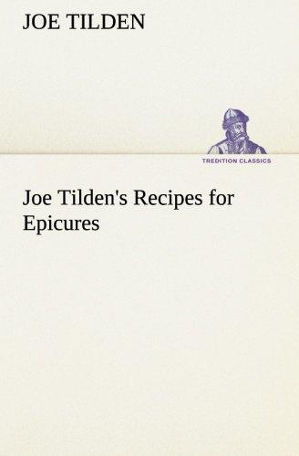 Joe Tilden's Recipes for Epicures (TREDITION CLASSICS): Joe Tilden