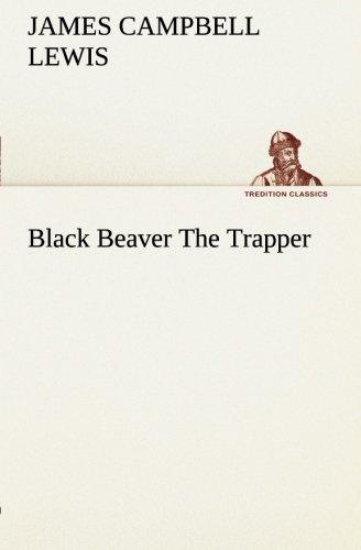9783849148102: Black Beaver The Trapper (TREDITION CLASSICS)