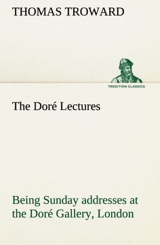 9783849148584: The Doré Lectures being Sunday addresses at the Doré Gallery, London, given in connection with the Higher Thought Centre (TREDITION CLASSICS)