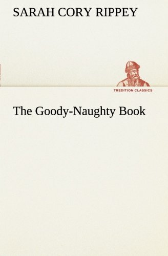 The Goody-Naughty Book TREDITION CLASSICS: Sarah Cory Rippey