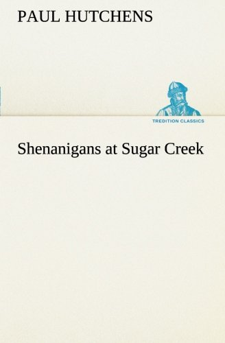 Shenanigans at Sugar Creek TREDITION CLASSICS: Paul Hutchens