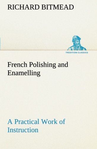 9783849149888: French Polishing and Enamelling A Practical Work of Instruction (TREDITION CLASSICS)