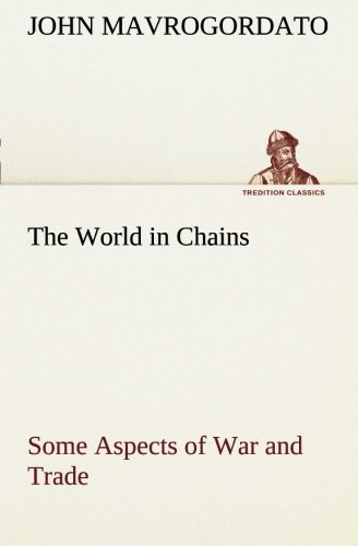 The World in Chains Some Aspects of War and Trade TREDITION CLASSICS: John Mavrogordato