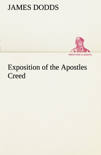 Exposition of the Apostles Creed TREDITION CLASSICS: James Dodds