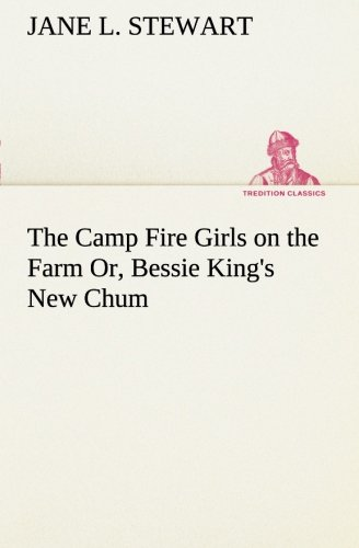 9783849150389: The Camp Fire Girls on the Farm Or, Bessie King's New Chum (TREDITION CLASSICS)