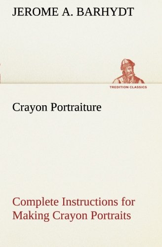 9783849150488: Crayon Portraiture Complete Instructions for Making Crayon Portraits on Crayon Paper and on Platinum, Silver and Bromide Enlargements (TREDITION CLASSICS)