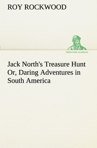 Jack North's Treasure Hunt Or, Daring Adventures: Roy Rockwood