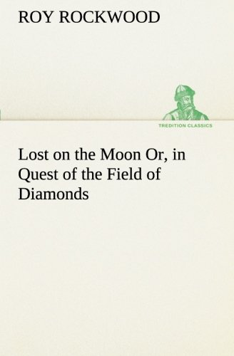 9783849151249: Lost on the Moon Or, in Quest of the Field of Diamonds (TREDITION CLASSICS)