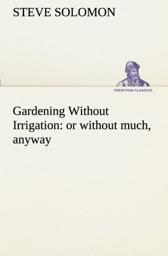 9783849151492: Gardening Without Irrigation: or without much, anyway (TREDITION CLASSICS)