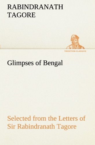 Glimpses of Bengal Selected from the Letters of Sir Rabindranath Tagore TREDITION CLASSICS: ...