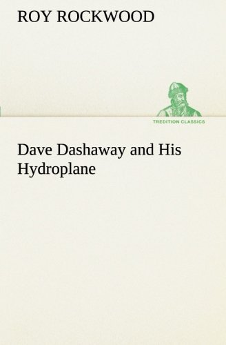 Dave Dashaway and His Hydroplane TREDITION CLASSICS: Roy Rockwood