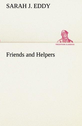 Friends and Helpers (TREDITION CLASSICS): Sarah J. Eddy