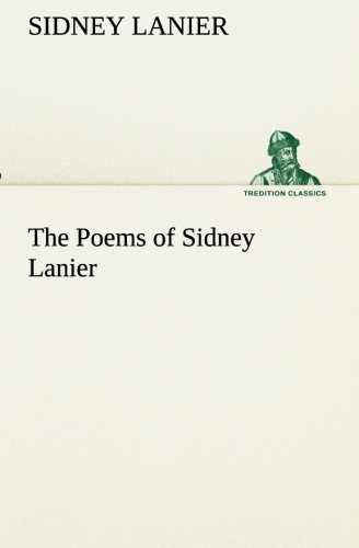 The Poems of Sidney Lanier TREDITION CLASSICS: Sidney Lanier