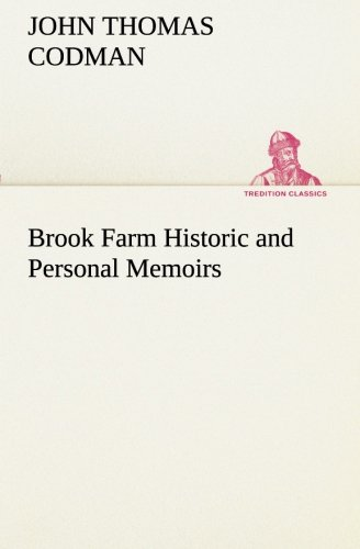 Brook Farm Historic and Personal Memoirs TREDITION CLASSICS: John Thomas Codman