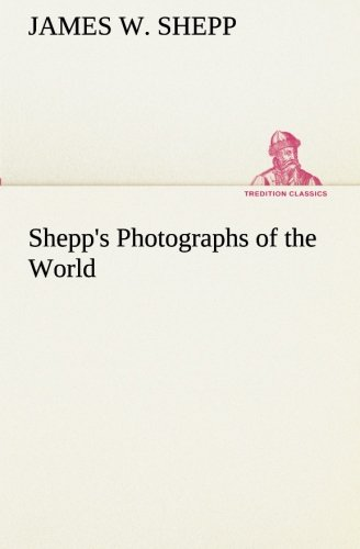 Shepp's Photographs of the World (TREDITION CLASSICS): James W. Shepp