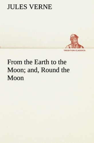 9783849154998: From the Earth to the Moon; and, Round the Moon (TREDITION CLASSICS)