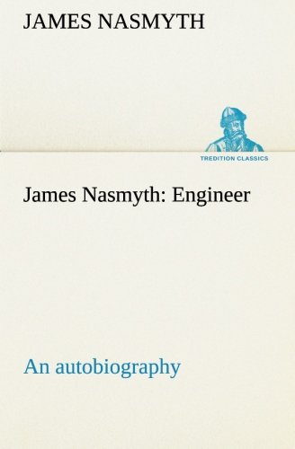 9783849155575: James Nasmyth: Engineer; an autobiography (TREDITION CLASSICS)