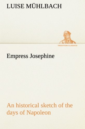 9783849155797: Empress Josephine An historical sketch of the days of Napoleon (TREDITION CLASSICS)
