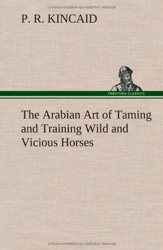 9783849156152: The Arabian Art of Taming and Training Wild and Vicious Horses