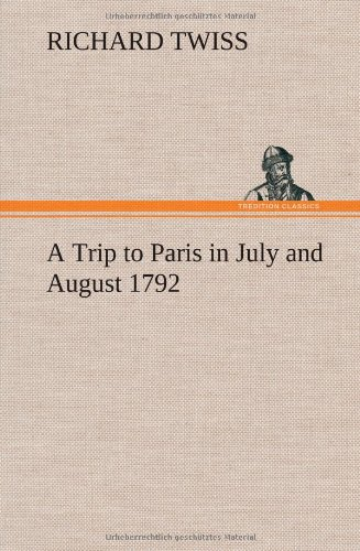 A Trip to Paris in July and August 1792: Richard Twiss