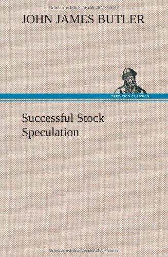Successful Stock Speculation: John James Butler