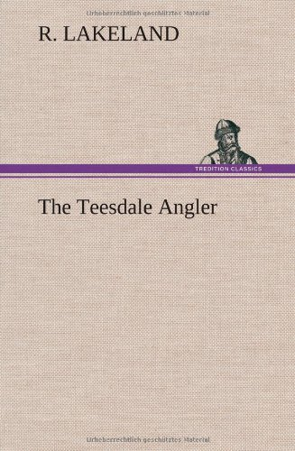 The Teesdale Angler: R. Lakeland